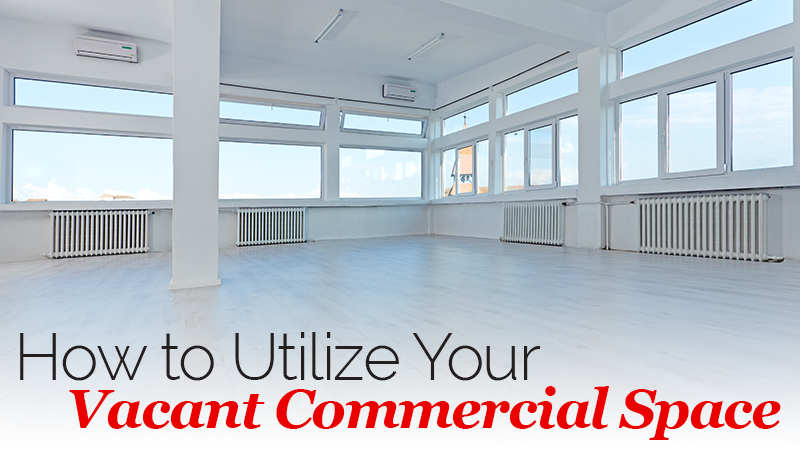 How to Utilize Your Vacant Commercial Space