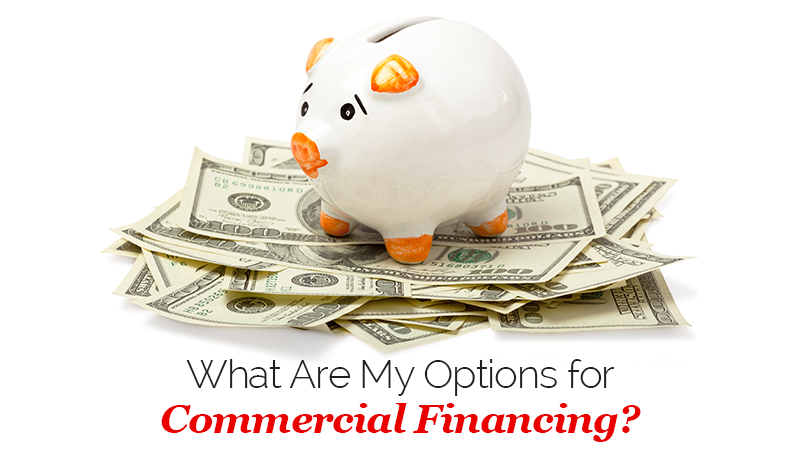 What Are My Options for Commercial Financing?