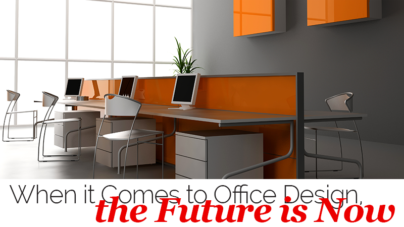 When it Comes to Office Design, the Future is Now